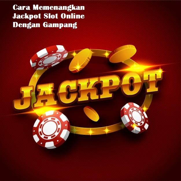 Cara Memenangkan Jackpot Slot Online Dengan Gampang