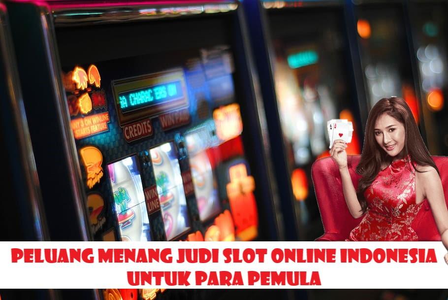 Peluang Menang Judi Slot Online Indonesia Untuk Para Pemula